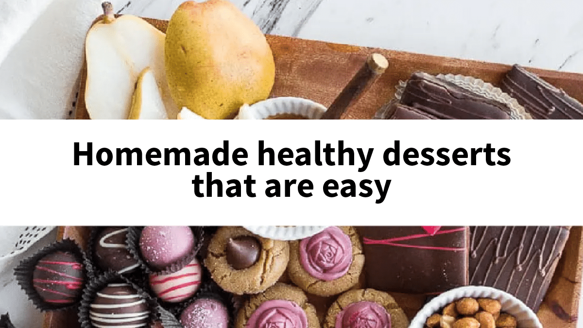 Homemade healthy desserts that are easy